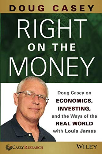 Download Right on the Money: Doug Casey on Economics, Investing, and the Ways of the Real World with Louis James 1118856228