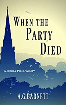 When The Party Died (A Brock & Poole Mystery Book 3) by [Barnett, A.G.]