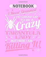 Notebook: never dreamed crazy tarantula lady killing it tees - 50 sheets, 100 pages - 8 x 10 inches