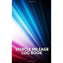 Vehicle Mileage Log Book #3: Fuel log book for taxes for car and truck. 100 Pages. Compact size. 5x8.