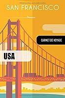 San Francisco Carnet de Voyage: Journal de Bord Cahier de Notes à Écrire, Remplir - 52 Citations Voyages Célèbres, Agenda Quotidien Organiseur Planning - Livre Organisateur pour l'écriture Vacanciers