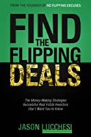 Find the Flipping Deals: The Money-Making Strategies Successful Real Estate Investors Don't Want You to Know [並行輸入品]