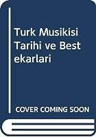 Türk Musikisi Tarihi ve Bestekarlari