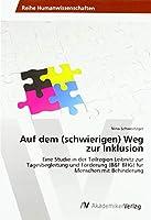 Auf dem (schwierigen) Weg zur Inklusion: Eine Studie in der Teilregion Leibnitz zur Tagesbegleitung und Foerderung (B&F BHG) fuer Menschen mit Behinderung
