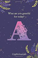 Gratitude Journal for Writers: a lined floral notebook monogram initial A for girls women with quotes for mindfulness, creativity and joy (6x9) (Gratitude Journal for Writers Series)