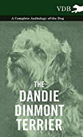 The Dandie Dinmont Terrier - A Complete Anthology of the Dog -