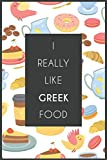 I really like greek food : Notebook for all hobby cooks of greek dishes, Journal and recipe notebook of greek dishes: Journal and recipe notebook of greek dishes