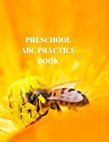 PRESCHOOL ABC PRACTICE BOOK: BEGINNER'S ENGLISH HANDWRITING BOOK 110 PAGES OF 8.5 INCH X 11 INCH WIDE AND INTERMEDIATE LINES WITH PAGES FOR EACH LETTER! LEARN SKILLS BY DOING!