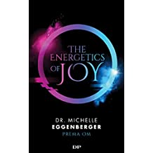 The Energetics of Joy: Natural Rebalancing Secrets to Stop Stressing and Start Living the Life You Want