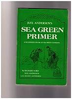 Juel Andersen's Sea Green Primer: A Beginner's Book of Sea Weed Cookery
