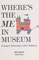 Where's the Me in Museum: Going to Museums With Children