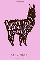 A Dot Grid Journal: Save The Drama For Your Llama Journal, Pink Alpaca Llama Gifts For Teen Girls & Women, Bullet Dotted Ghost Matrix Writing Journaling Paper Notepad & Sketchbook