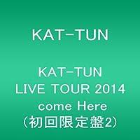 KAT-TUN  LIVE TOUR 2014 come Here