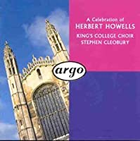 A Celebration of Herbert Howells: Te Deum and Jubilate, Office of Holy Communion, Magnificat and Nunc dimittis