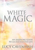 White Magic: An Inspiring Guide to an Enchanted Life