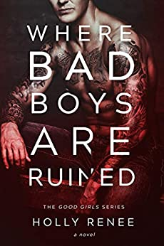 Where Bad Boys are Ruined (The Good Girls Series  Book 3) by [Renee , Holly]