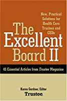 The Excellent Board II: New, Practical Solutions for Health Care Trustees and Ceos