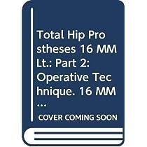 Total Hip Prostheses 16 MM Lt.: Part 2: Operative Technique. 16 MM LT