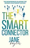 The Smart Connector: The Entrepreneur's Blueprint for Business Relationship Success