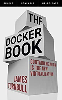 [Turnbull, James]のThe Docker Book: Containerization is the new virtualization (English Edition)