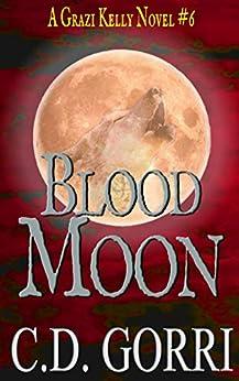 Blood Moon: A Grazi Kelly Novel: Book 6 (Grazi Kelly Novel Series) by [Gorri, C.D.]