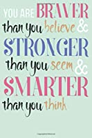 You Are Braver Than You Believe and Stronger Than You Seem and Smarter Than You Think: Lined Notebook / Journal Gift, 100 Pages, 6x9, Soft Cover, Matte Finish