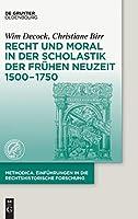 Recht Und Moral in Der Scholastik Der Fruehen Neuzeit 1500-1750 (methodica)