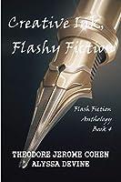 Creative Ink, Flashy Fiction: Flash Fiction Anthology - Book 4