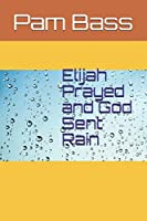 Elijah Prayed and God Sent Rain (Bible Stories and Truths)