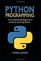 Python Programming: The Fundamental Beginner's Guide to Learning Python