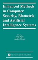 Enhanced Methods in Computer Security, Biometric and Artificial Intelligence Systems