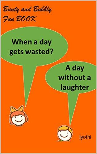 Bunty & Bubly Fun book (Jokes, Jokes book, Funny Jokes, Jokes for kids, Book of jokes,Best Jokes,Joke, riddles, laugh out loud, Funny Short Stories, lol, haha, humor): Jyothi (English Edition)