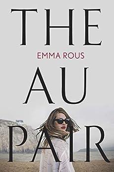 The Au Pair: A spellbinding mystery full of dark family secrets by [Rous, Emma]