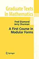 A First Course in Modular Forms (Graduate Texts in Mathematics)