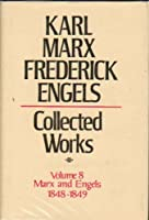 Karl Marx Frederick Engels: Marx and Engels Collected Works 1848-49 (Volume 8)