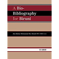 A Bio-Bibliography For Biruni: Abu Raihan Mohammad Ibn Ahmad (973-1053 C.E.)