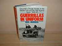 Guerrillas in Uniform: Churchill's Private Armies in the Middle East and the War Against Japan, 1940-45