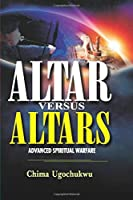 Altar Versus Altars: Advanced Spiritual Warfare