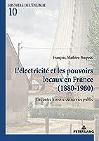 L'électricité Et Les Pouvoirs Locaux En France 1880–1980: Une Autre Histoire Du Service Public 1880-1980 (Histoire De L'énergie/History of Energy)