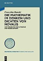 Die Mathematik Im Denken Und Dichten Von Novalis: Zum Verhaeltnis Von Literatur Und Wissen Um 1800 (Deutsche Literatur. Studien Und Quellen)