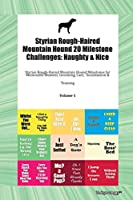 Styrian Rough-Haired Mountain Hound 20 Milestone Challenges: Naughty & Nice Styrian Rough-Haired Mountain Hound Milestones for Memorable Moment, Grooming, Care, Socialization & Training Volume 1