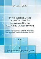 In the Superior Court of the County of San Bernardino State of California Department One Vol. 3: Cucamonga Vineyard Co. Et Al. Plaintiff Vs. San Co. Defendant; No. 9187 (Classic Reprint)【洋書】 [並行輸入品]
