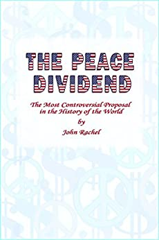 [Rachel, John]のThe Peace Dividend: The Most Controversial Proposal in the History of the World (English Edition)
