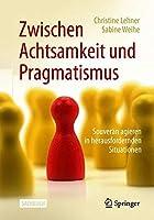 Zwischen Achtsamkeit und Pragmatismus: Souveraen agieren in herausfordernden Situationen