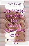 Die Mütter der Welt. Der Grund, dass alles kann: Sichtbare Beats Teil 1 (German Edition)