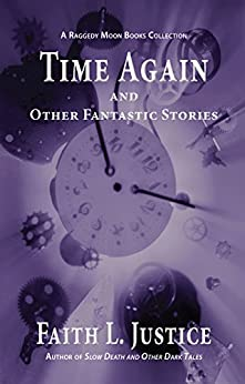 Time Again and Other Fantastic Stories (A Raggedy Moon Books Collection Book 1) by [Justice, Faith L.]