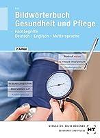 Bildwoerterbuch Gesundheit und Pflege: Fachbegriffe Deutsch - Englisch - Muttersprache