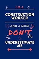 I'm A Construction Worker And A Mom Don't Underestimate Me: Perfect Gag Gift For A Construction Worker Who Happens To Be A Mom And NOT To Be Underestimated! | Blank Lined Notebook Journal | 100 Pages 6 x 9 Format | Office | Work | Job | Humour and Banter