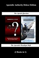 Apostolic Authority Deluxe Edition (2 Books in 1): The Apostle Question & The Apostolic Paradigm Shift (Abundant Truth Deluxe Editions)