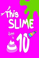 This Slime Queen Is 10: Slime composition notebook, Slime journal this super cute slime notebook for girls is the is the perfect place to write down all your slime recipes - or take it to school and be the envy of all your friends!